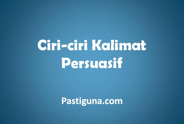 ciri-ciri kalimat persuasif