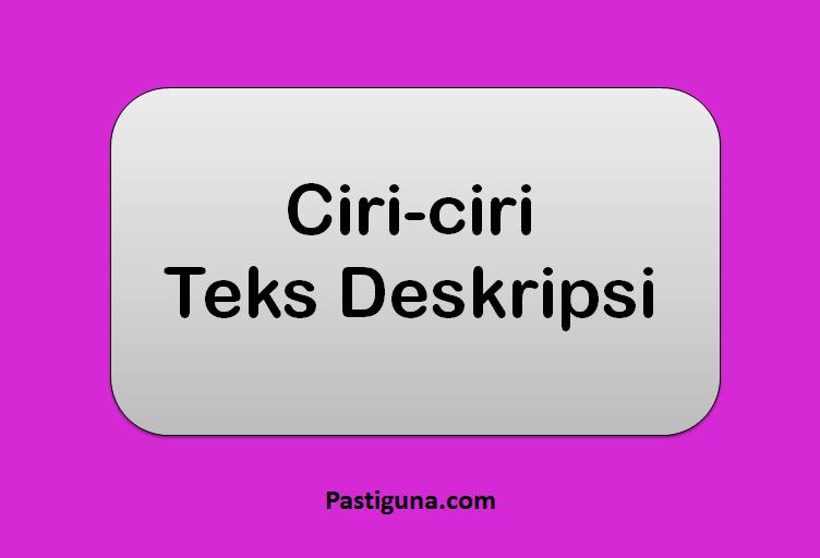 ciri-ciri teks deskripsi
