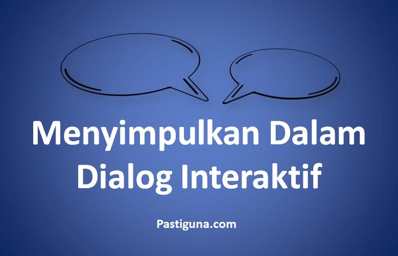 cara menyimpulkan dalam dialog interaktif