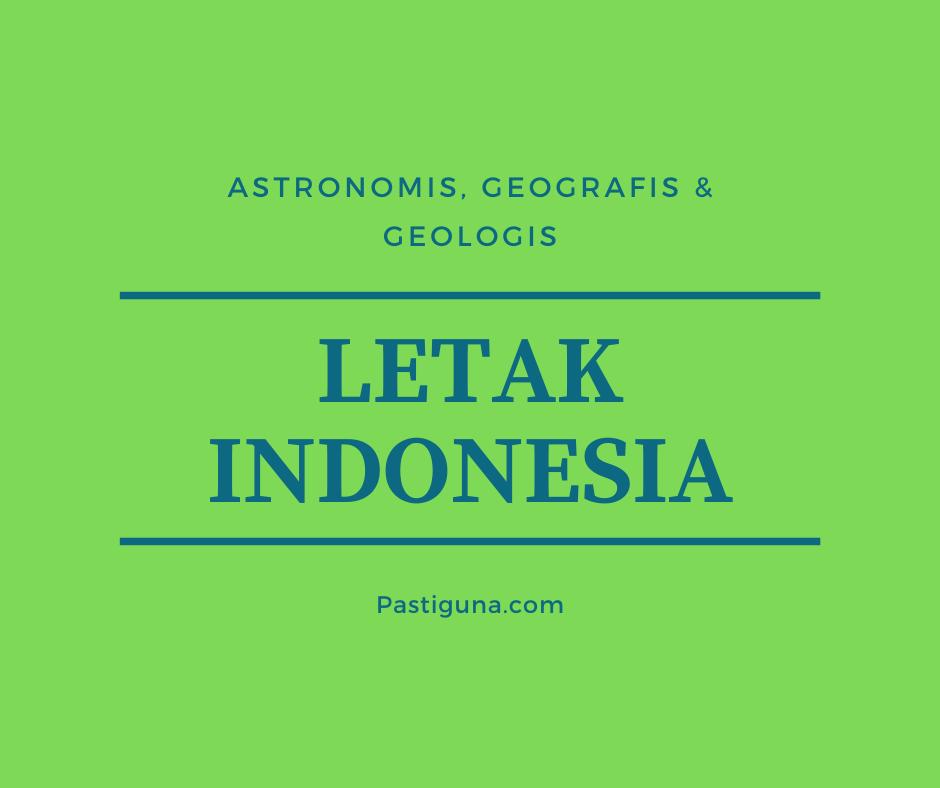Letak Astronomis Geografis Geologis Indonesia