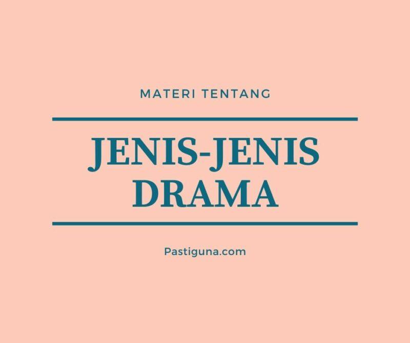 Sebutkan Jenis-jenis Drama Dari Berbagai Sisi dan Jelaskan?